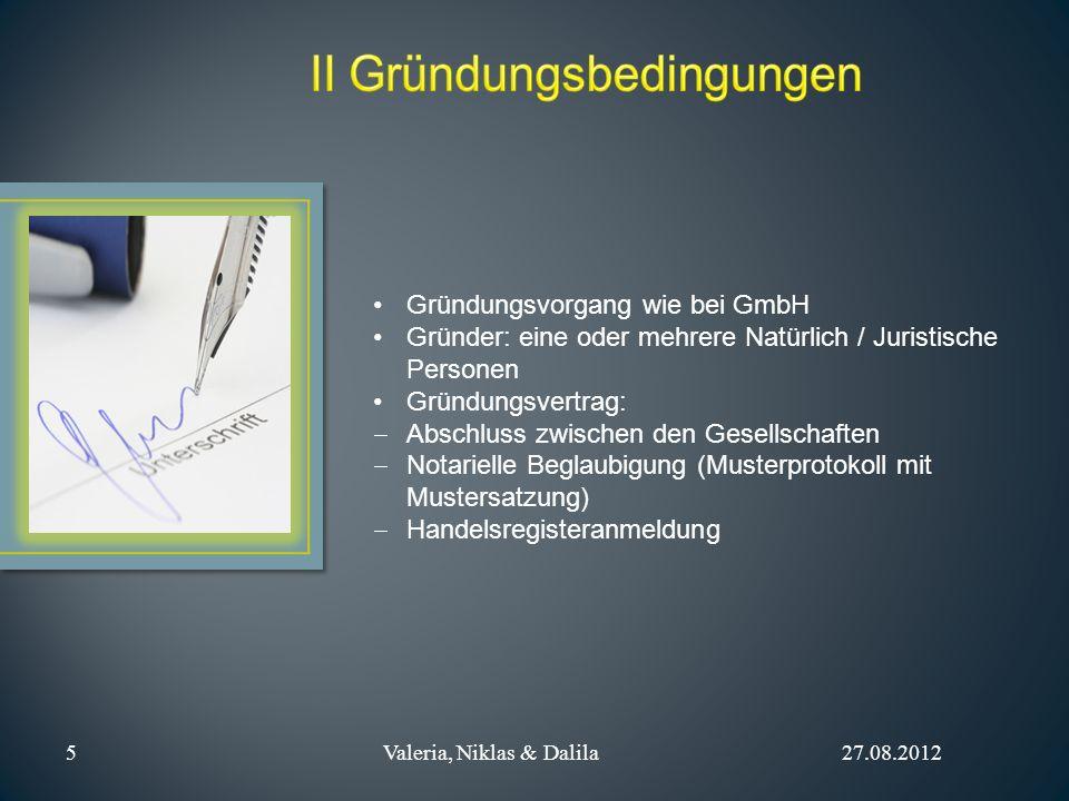Gründungsvorgang wie bei GmbH Gründer: eine oder mehrere Natürlich / Juristische Personen Gründungsvertrag: Abschluss zwischen den Gesellschaften Nota