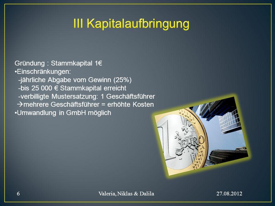 MoMiG Bundesgesetz Geltung nur in Deutschland In Kraft getreten : 01.11.2008 Reines Änderungsgesetz Ziele: Vereinfachung von Unternehmensgründung Erhöhung der Aktivität der GmbH als Rechtsform Bekämpfung von Missbräuchen 7 Valeria, Niklas & Dalila 27.08.2012