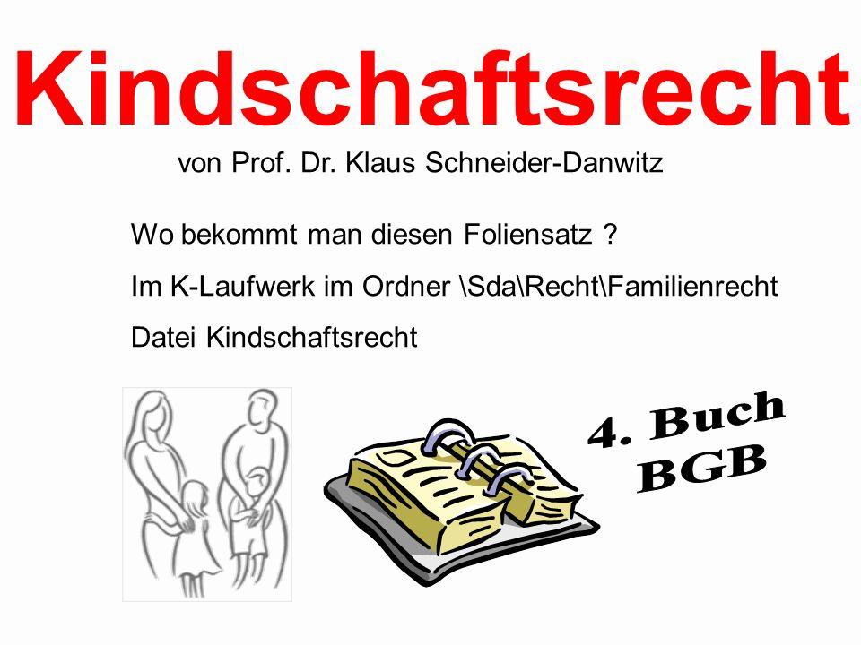 von Prof. Dr. Klaus Schneider-Danwitz Wo bekommt man diesen Foliensatz ? Im K-Laufwerk im Ordner \Sda\Recht\Familienrecht Datei Kindschaftsrecht Kinds