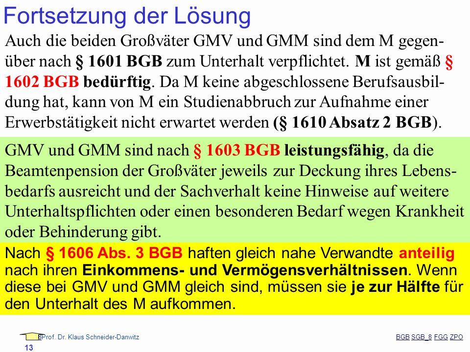 88Prof. Dr. Klaus Schneider-Danwitz BGB SGB_8 FGG ZPOBGBSGB_8FGGZPO 13 Fortsetzung der Lösung Auch die beiden Großväter GMV und GMM sind dem M gegen-