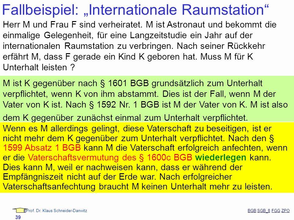 88Prof. Dr. Klaus Schneider-Danwitz BGB SGB_8 FGG ZPOBGBSGB_8FGGZPO 39 Fallbeispiel: Internationale Raumstation Herr M und Frau F sind verheiratet. M