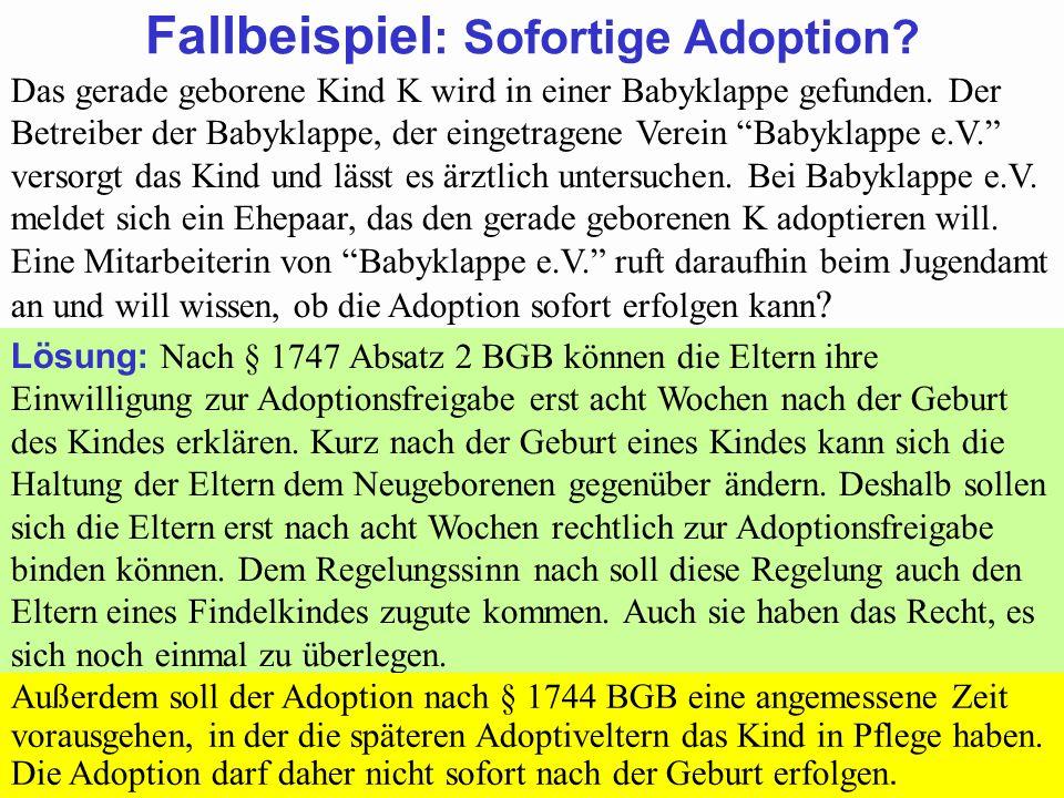 88Prof. Dr. Klaus Schneider-Danwitz BGB SGB_8 FGG ZPOBGBSGB_8FGGZPO 63 Fallbeispiel : Sofortige Adoption? Das gerade geborene Kind K wird in einer Bab