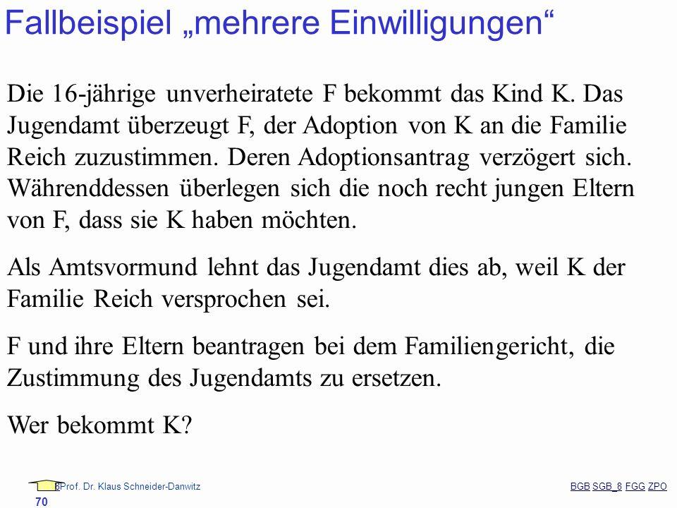 88Prof. Dr. Klaus Schneider-Danwitz BGB SGB_8 FGG ZPOBGBSGB_8FGGZPO 70 Fallbeispiel mehrere Einwilligungen Die 16-jährige unverheiratete F bekommt das