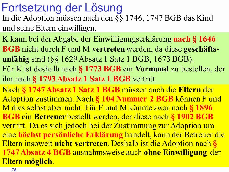 88Prof. Dr. Klaus Schneider-Danwitz BGB SGB_8 FGG ZPOBGBSGB_8FGGZPO 75 Fortsetzung der Lösung In die Adoption müssen nach den §§ 1746, 1747 BGB das Ki