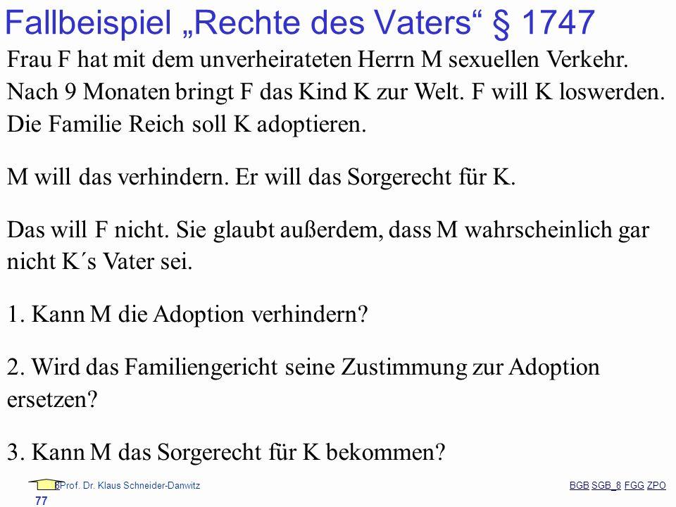 88Prof. Dr. Klaus Schneider-Danwitz BGB SGB_8 FGG ZPOBGBSGB_8FGGZPO 77 Fallbeispiel Rechte des Vaters § 1747 Frau F hat mit dem unverheirateten Herrn