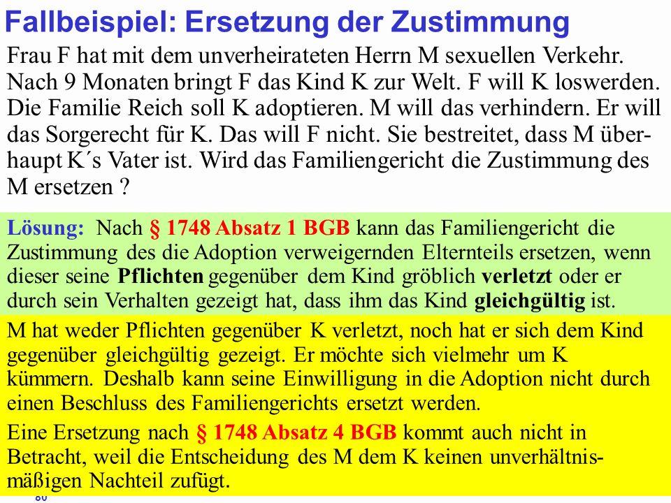 88Prof. Dr. Klaus Schneider-Danwitz BGB SGB_8 FGG ZPOBGBSGB_8FGGZPO 80 Fallbeispiel: Ersetzung der Zustimmung Frau F hat mit dem unverheirateten Herrn