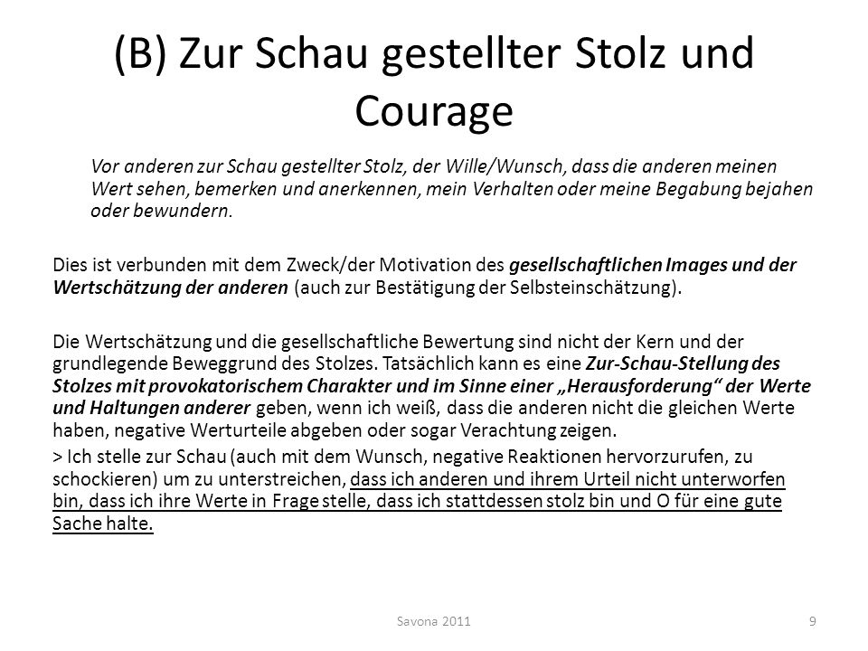 (B) Zur Schau gestellter Stolz und Courage Vor anderen zur Schau gestellter Stolz, der Wille/Wunsch, dass die anderen meinen Wert sehen, bemerken und