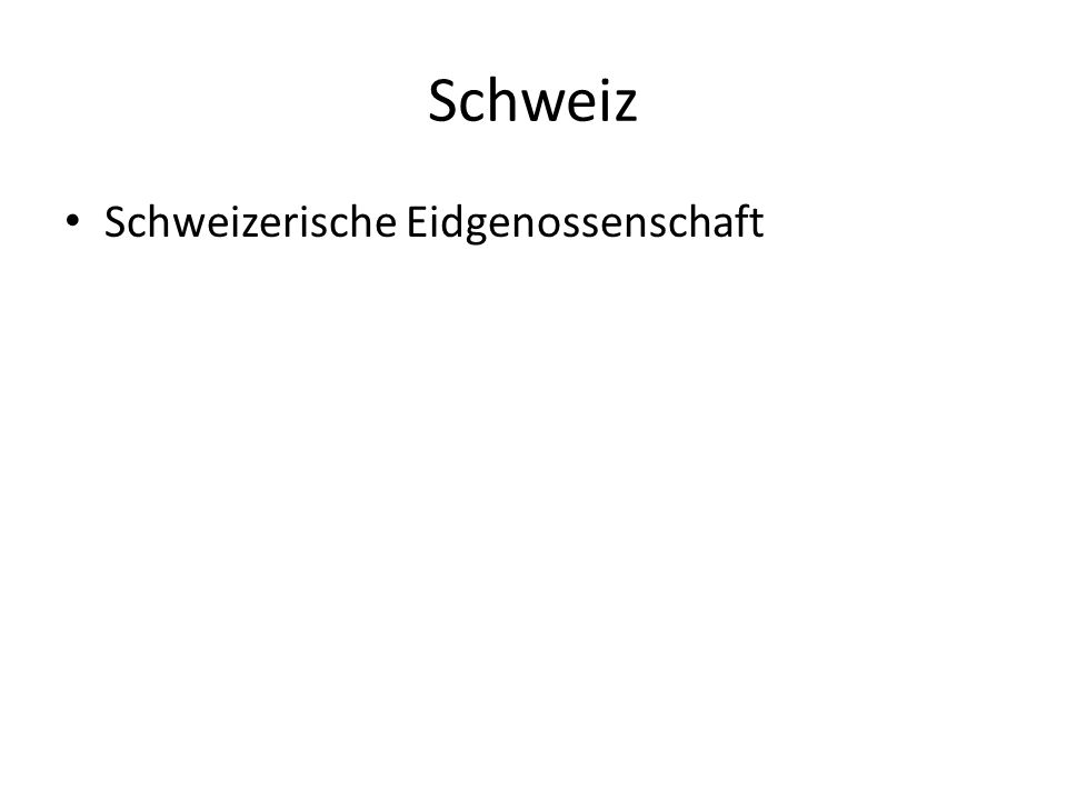 Schweiz Schweizerische Eidgenossenschaft