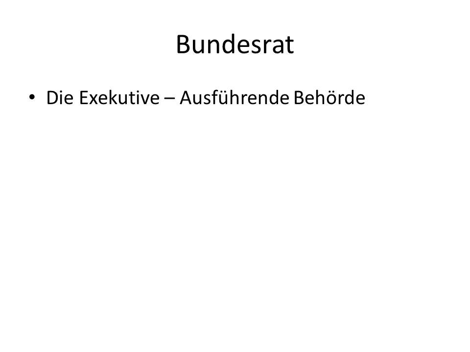 Bundesrat Die Exekutive – Ausführende Behörde