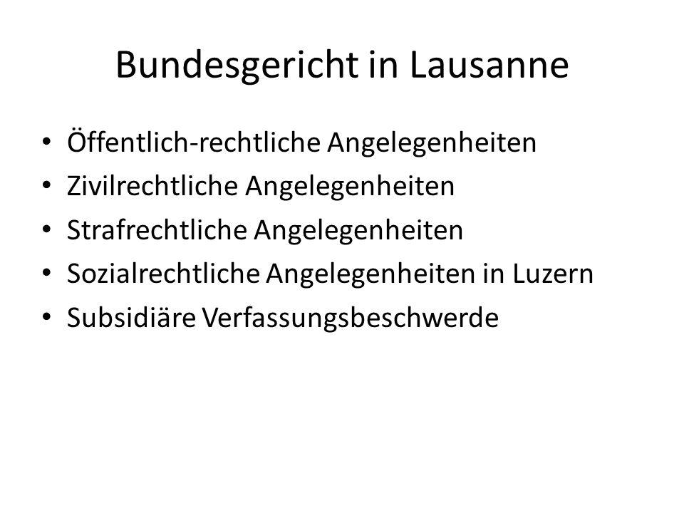 Bundesgericht in Lausanne Öffentlich-rechtliche Angelegenheiten Zivilrechtliche Angelegenheiten Strafrechtliche Angelegenheiten Sozialrechtliche Angelegenheiten in Luzern Subsidiäre Verfassungsbeschwerde
