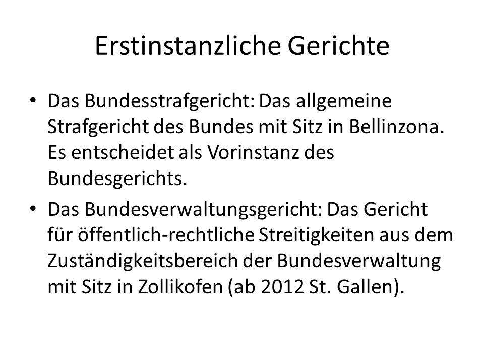 Erstinstanzliche Gerichte Das Bundesstrafgericht: Das allgemeine Strafgericht des Bundes mit Sitz in Bellinzona.