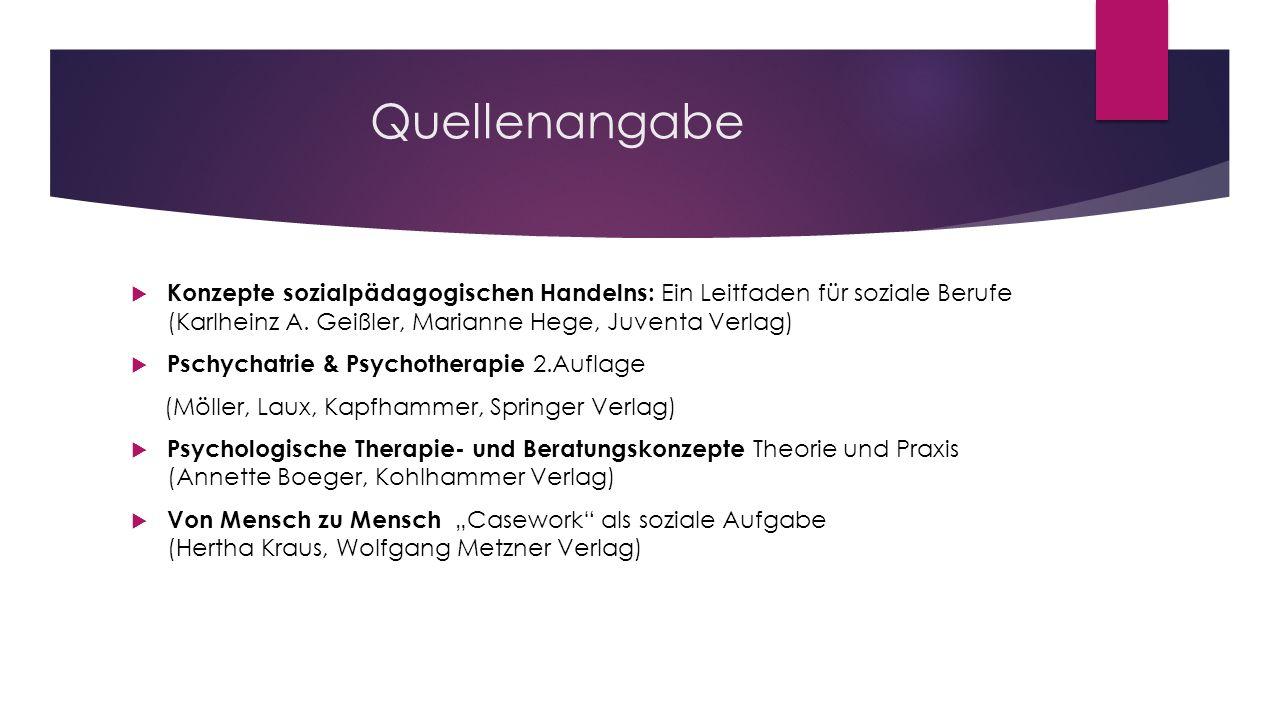 Quellenangabe Konzepte sozialpädagogischen Handelns: Ein Leitfaden für soziale Berufe (Karlheinz A. Geißler, Marianne Hege, Juventa Verlag) Pschychatr