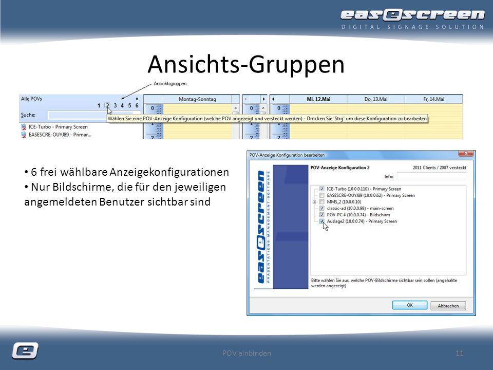 Ansichts-Gruppen POV einbinden11 6 frei wählbare Anzeigekonfigurationen Nur Bildschirme, die für den jeweiligen angemeldeten Benutzer sichtbar sind
