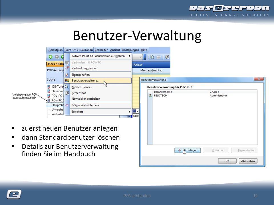 Benutzer-Verwaltung zuerst neuen Benutzer anlegen dann Standardbenutzer löschen Details zur Benutzerverwaltung finden Sie im Handbuch POV einbinden12