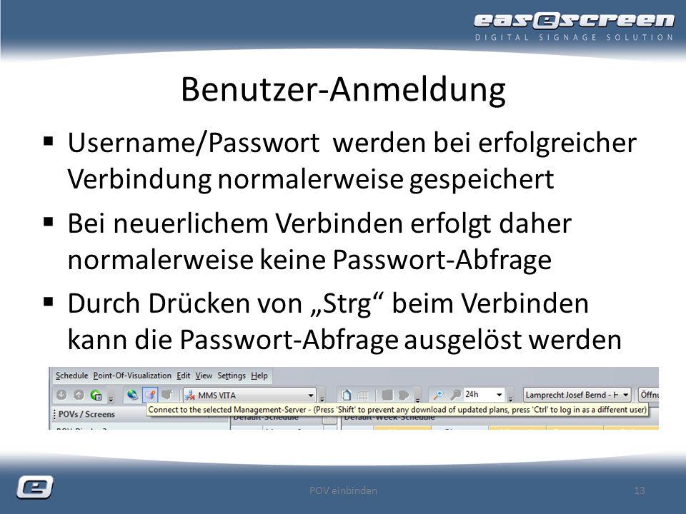 Benutzer-Anmeldung Username/Passwort werden bei erfolgreicher Verbindung normalerweise gespeichert Bei neuerlichem Verbinden erfolgt daher normalerweise keine Passwort-Abfrage Durch Drücken von Strg beim Verbinden kann die Passwort-Abfrage ausgelöst werden POV einbinden13