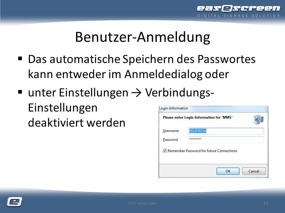Benutzer-Anmeldung Das automatische Speichern des Passwortes kann entweder im Anmeldedialog oder unter Einstellungen Verbindungs- Einstellungen deaktiviert werden POV einbinden14
