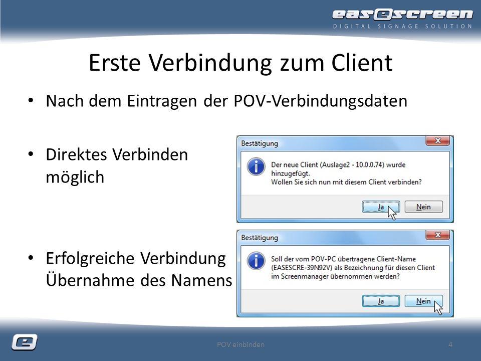 Erste Verbindung zum Client POV einbinden4 Nach dem Eintragen der POV-Verbindungsdaten Direktes Verbinden möglich Erfolgreiche Verbindung Übernahme des Namens