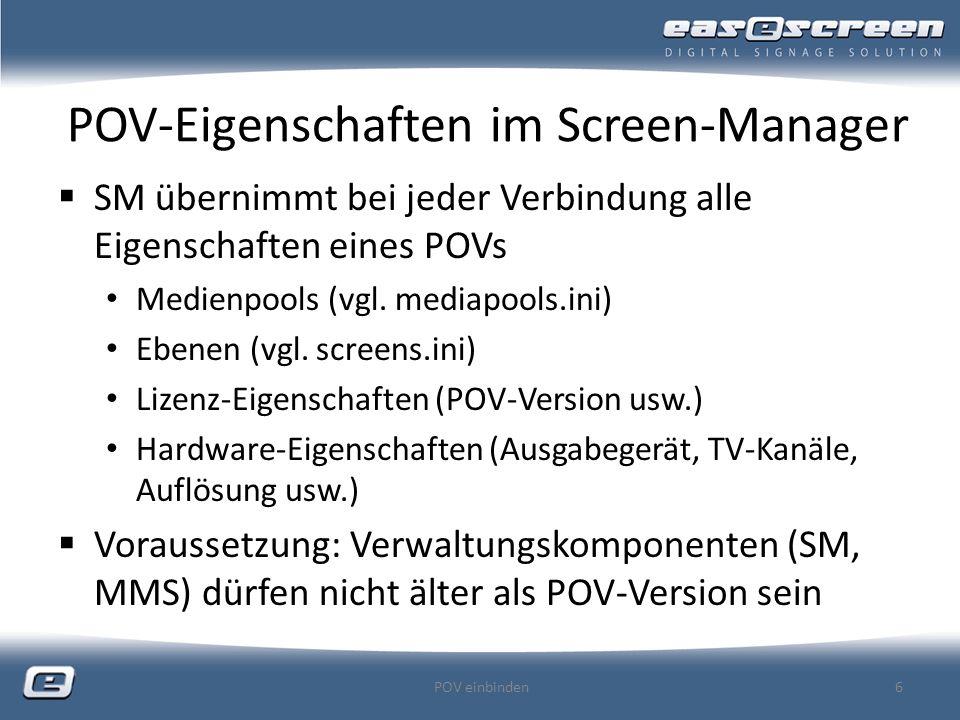 POV-Eigenschaften im Screen-Manager SM übernimmt bei jeder Verbindung alle Eigenschaften eines POVs Medienpools (vgl.