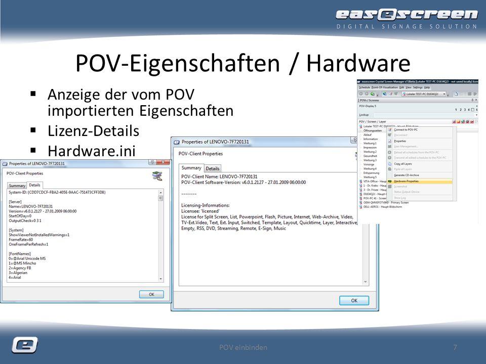POV-Eigenschaften / Hardware Anzeige der vom POV importierten Eigenschaften Lizenz-Details Hardware.ini POV einbinden7