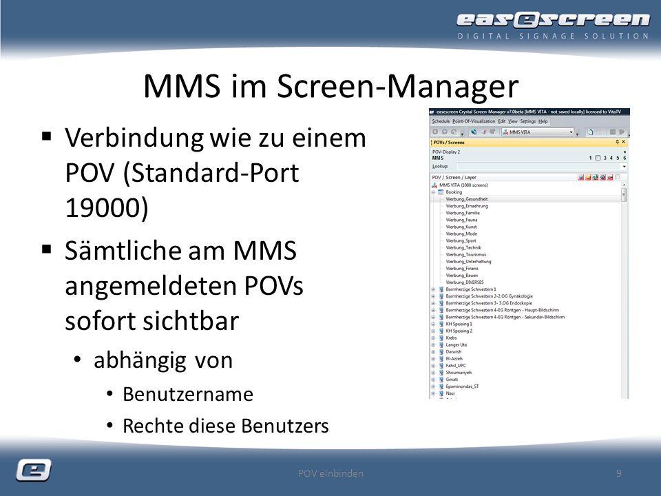 MMS im Screen-Manager Verbindung wie zu einem POV (Standard-Port 19000) Sämtliche am MMS angemeldeten POVs sofort sichtbar abhängig von Benutzername Rechte diese Benutzers POV einbinden9