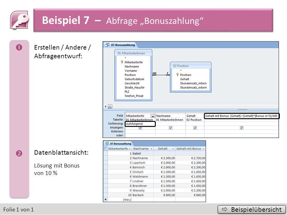 Beispiel 8 – Abfrage MA-Aufträge Juni Beispielübersicht Beispielübersicht Folie 1 von 1 Erstellen / Andere / Abfrageentwurf: Um Funktionen aus- wählen zu können, muss erst das Icon Summen aktiviert werden.