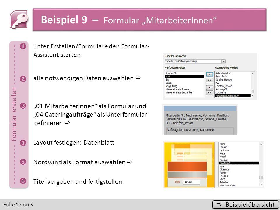 Beispiel 9 – Formular MitarbeiterInnen Beispielübersicht Beispielübersicht in die Entwurfsansicht wechseln Kombinationsfeld einfügen und entsprechende Einstellungen vornehmen Bild Cocktailglas.png einfügen Überschrift und Textfeld beim Unterformular ändern Folie 2 von 3 a) b) c) d) - - - - Formular formatieren - - - -