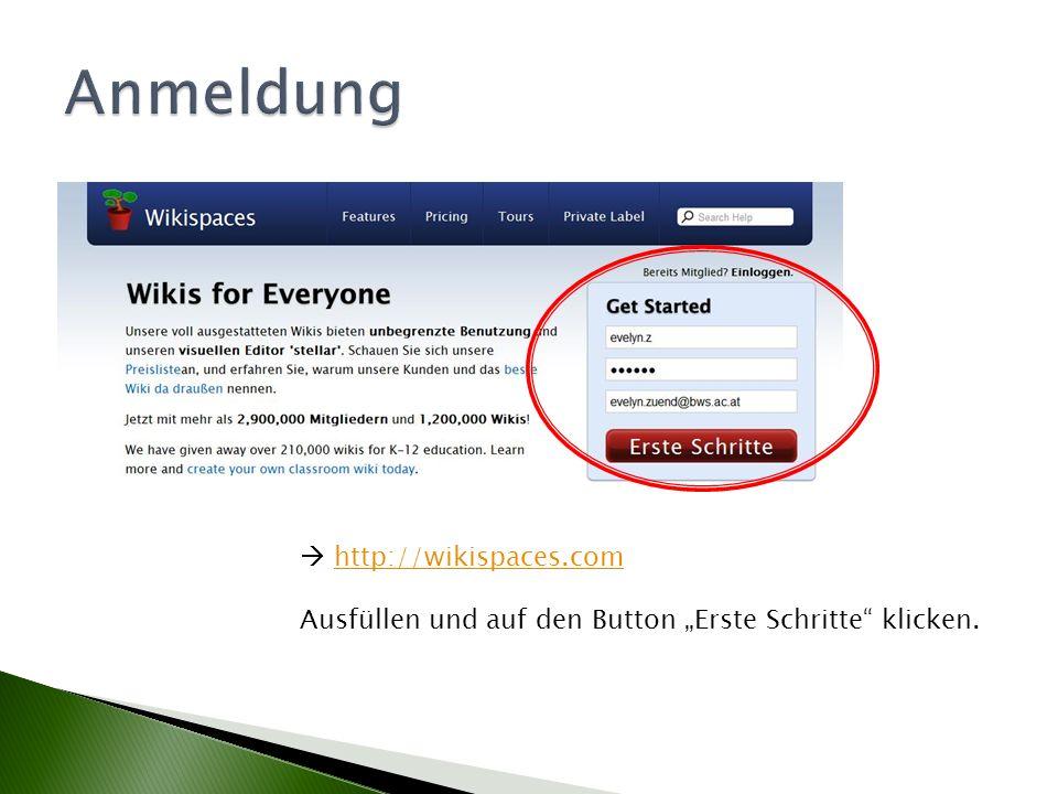 http://wikispaces.com Ausfüllen und auf den Button Erste Schritte klicken.