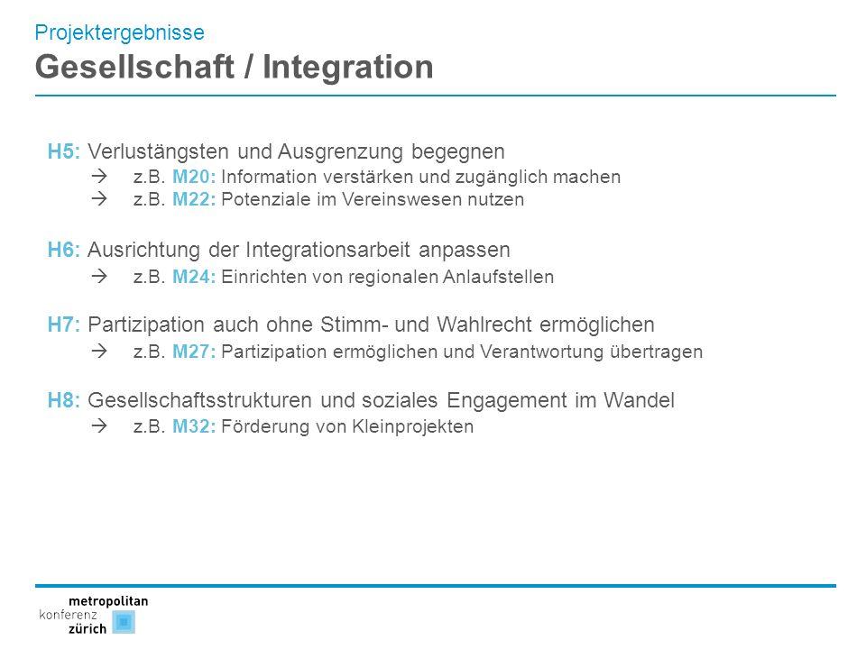 Projektergebnisse Gesellschaft / Integration H5: Verlustängsten und Ausgrenzung begegnen z.B. M20: Information verstärken und zugänglich machen z.B. M