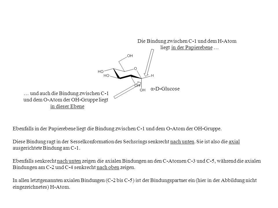 Ebenfalls in der Papierebene liegt die Bindung zwischen C-1 und dem O-Atom der OH-Gruppe. Diese Bindung ragt in der Sesselkonformation des Sechsrings
