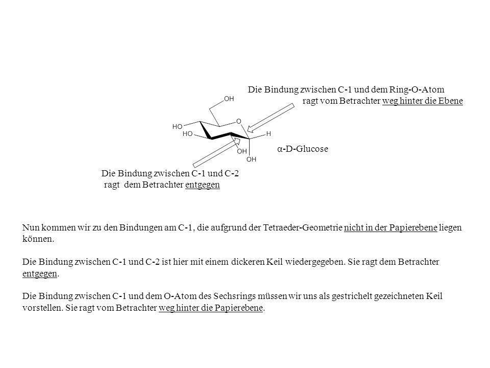 Nun kommen wir zu den Bindungen am C-1, die aufgrund der Tetraeder-Geometrie nicht in der Papierebene liegen können. Die Bindung zwischen C-1 und C-2