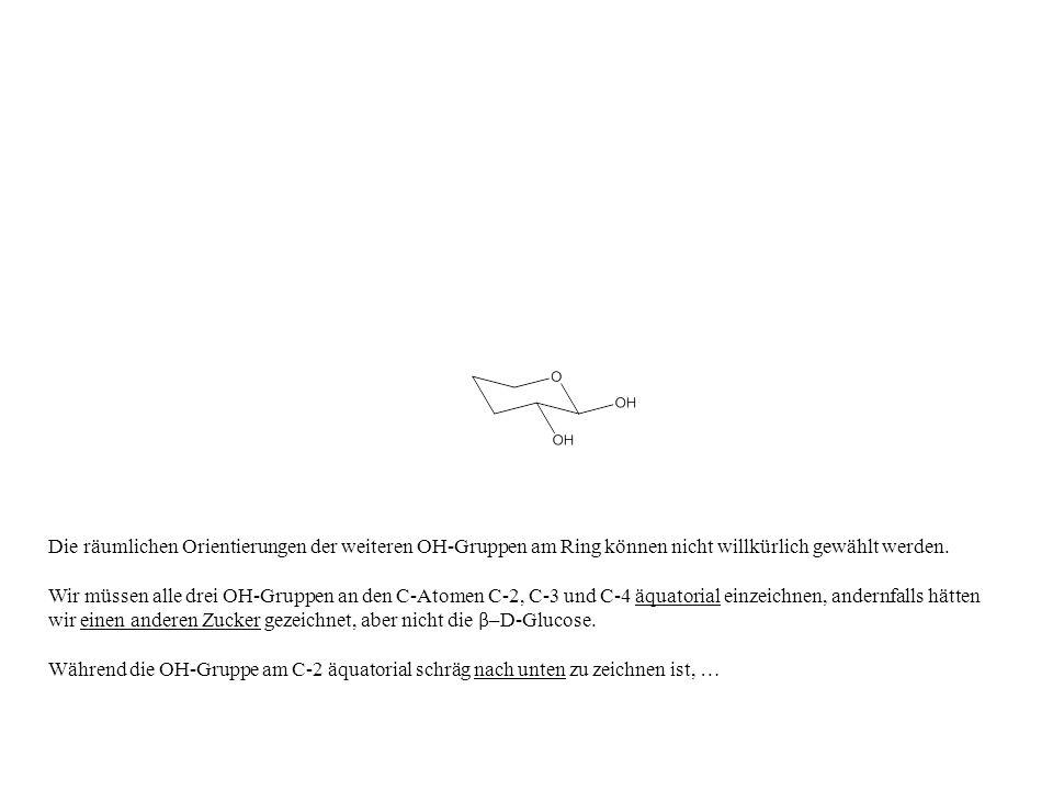 Die räumlichen Orientierungen der weiteren OH-Gruppen am Ring können nicht willkürlich gewählt werden. Wir müssen alle drei OH-Gruppen an den C-Atomen