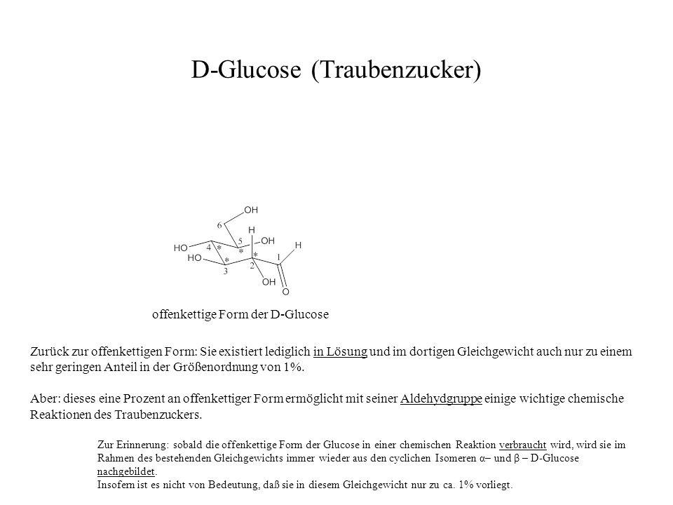D-Glucose (Traubenzucker) offenkettige Form der D-Glucose Zurück zur offenkettigen Form: Sie existiert lediglich in Lösung und im dortigen Gleichgewic