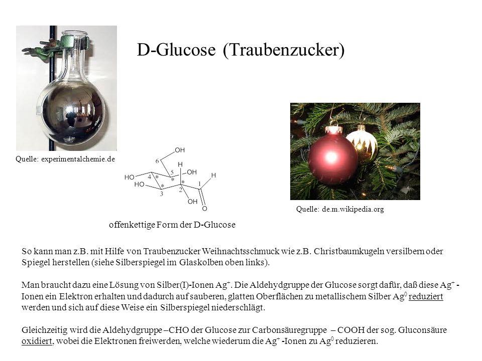 D-Glucose (Traubenzucker) offenkettige Form der D-Glucose So kann man z.B. mit Hilfe von Traubenzucker Weihnachtsschmuck wie z.B. Christbaumkugeln ver