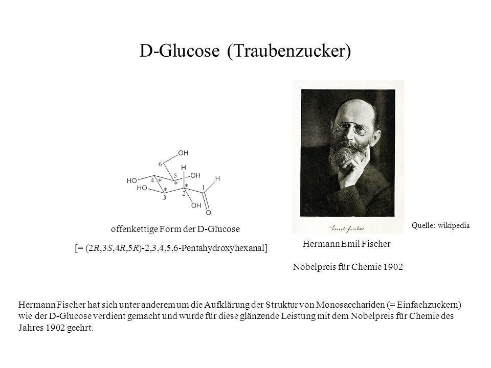 D-Glucose (Traubenzucker) Hermann Emil Fischer Nobelpreis für Chemie 1902 offenkettige Form der D-Glucose Quelle: wikipedia Hermann Fischer hat sich u