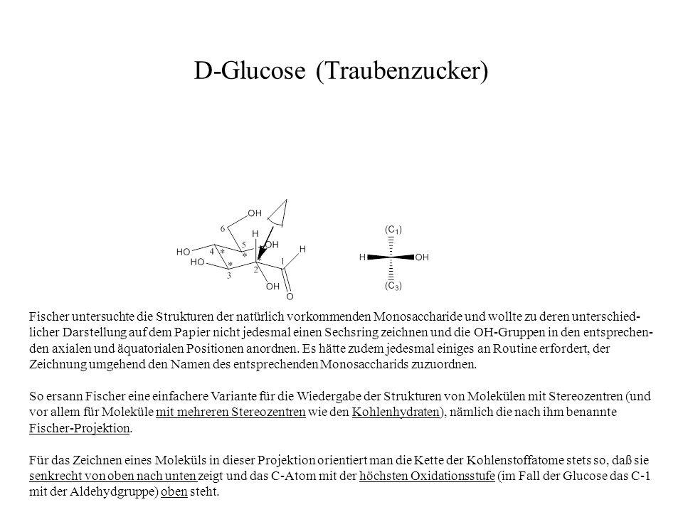 D-Glucose (Traubenzucker) Fischer untersuchte die Strukturen der natürlich vorkommenden Monosaccharide und wollte zu deren unterschied- licher Darstel