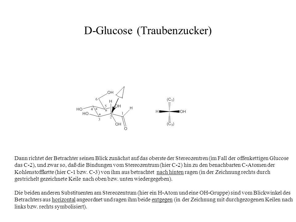 D-Glucose (Traubenzucker) Dann richtet der Betrachter seinen Blick zunächst auf das oberste der Stereozentren (im Fall der offenkettigen Glucose das C