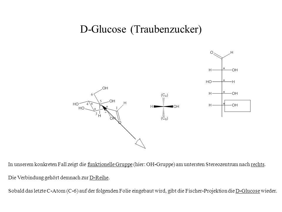 D-Glucose (Traubenzucker) In unserem konkreten Fall zeigt die funktionelle Gruppe (hier: OH-Gruppe) am untersten Stereozentrum nach rechts. Die Verbin
