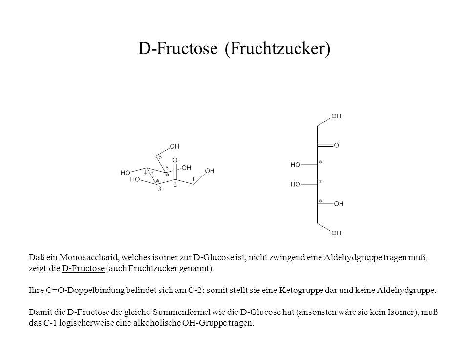 D-Fructose (Fruchtzucker) Daß ein Monosaccharid, welches isomer zur D-Glucose ist, nicht zwingend eine Aldehydgruppe tragen muß, zeigt die D-Fructose