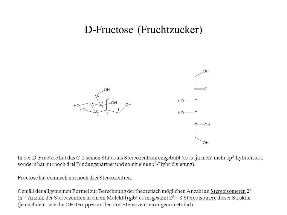 D-Fructose (Fruchtzucker) In der D-Fructose hat das C-2 seinen Status als Stereozentrum eingebüßt (es ist ja nicht mehr sp 3 -hybridisiert, sondern ha