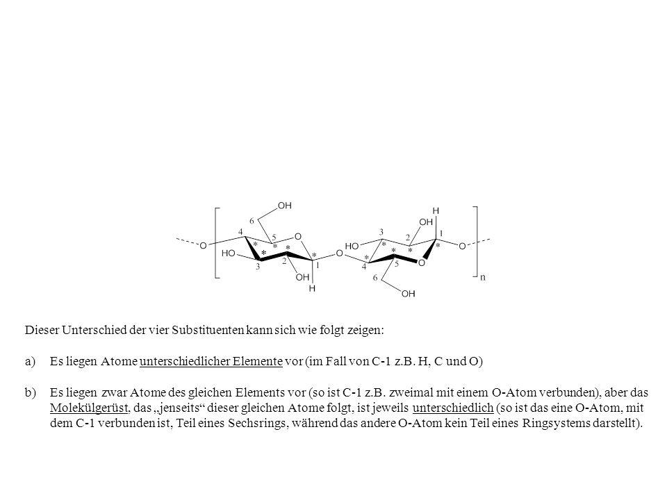 * Dieser Unterschied der vier Substituenten kann sich wie folgt zeigen: a)Es liegen Atome unterschiedlicher Elemente vor (im Fall von C-1 z.B. H, C un