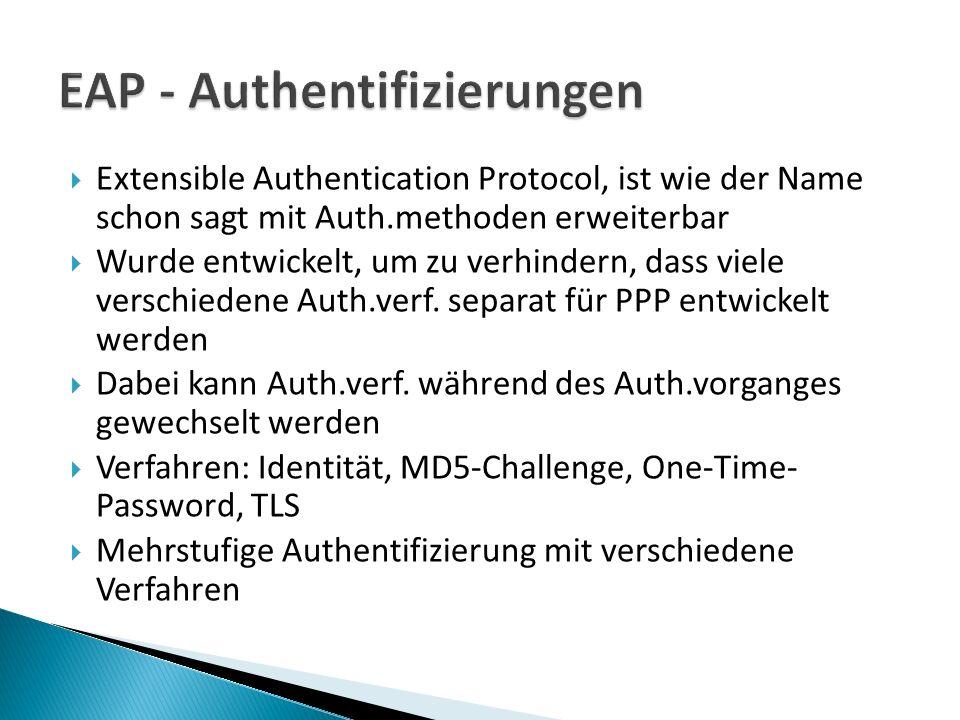 Extensible Authentication Protocol, ist wie der Name schon sagt mit Auth.methoden erweiterbar Wurde entwickelt, um zu verhindern, dass viele verschiedene Auth.verf.