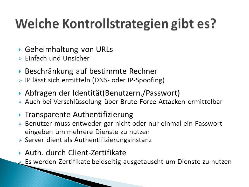 Geheimhaltung von URLs Einfach und Unsicher Beschränkung auf bestimmte Rechner IP lässt sich ermitteln (DNS- oder IP-Spoofing) Abfragen der Identität(Benutzern./Passwort) Auch bei Verschlüsselung über Brute-Force-Attacken ermittelbar Transparente Authentifizierung Benutzer muss entweder gar nicht oder nur einmal ein Passwort eingeben um mehrere Dienste zu nutzen Server dient als Authentifizierungsinstanz Auth.
