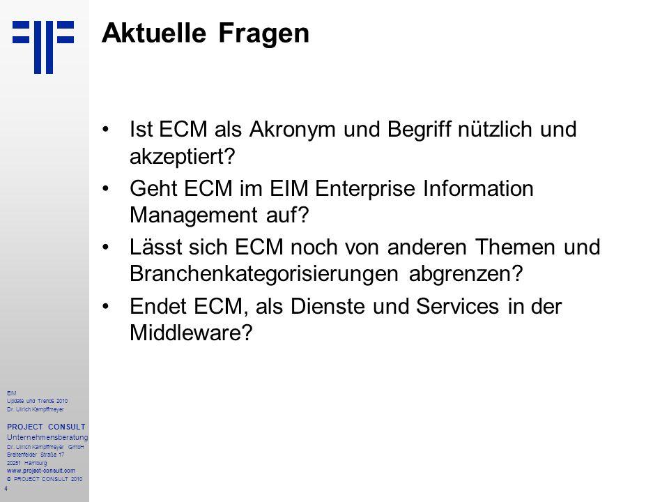 4 EIM Update und Trends 2010 Dr. Ulrich Kampffmeyer PROJECT CONSULT Unternehmensberatung Dr. Ulrich Kampffmeyer GmbH Breitenfelder Straße 17 20251 Ham