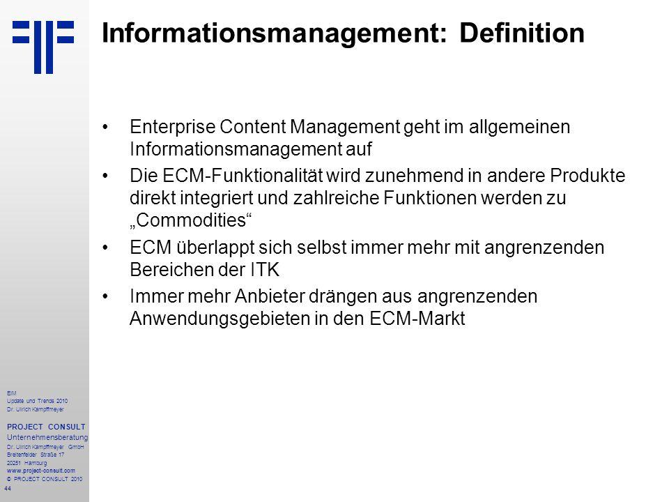 44 EIM Update und Trends 2010 Dr. Ulrich Kampffmeyer PROJECT CONSULT Unternehmensberatung Dr. Ulrich Kampffmeyer GmbH Breitenfelder Straße 17 20251 Ha