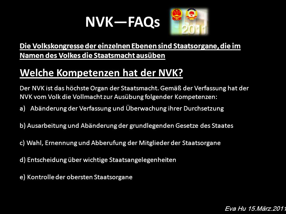NVKFAQs Die Volkskongresse der einzelnen Ebenen sind Staatsorgane, die im Namen des Volkes die Staatsmacht ausüben Welche Kompetenzen hat der NVK.