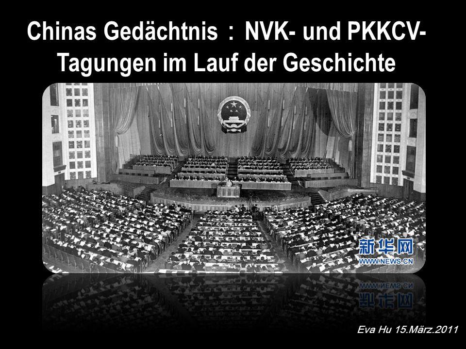 Chinas Gedächtnis NVK- und PKKCV- Tagungen im Lauf der Geschichte Eva Hu 15.März.2011