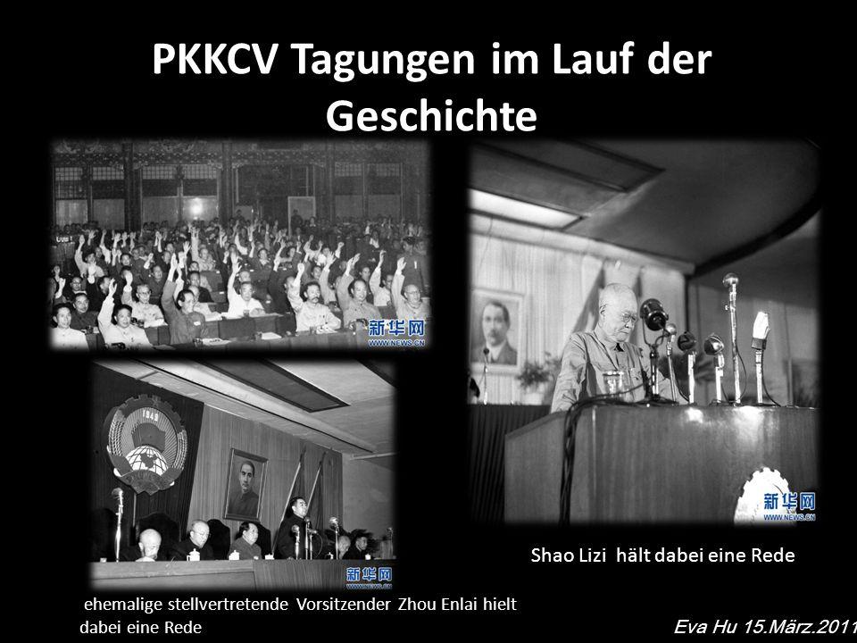 PKKCV Tagungen im Lauf der Geschichte Eva Hu 15.März.2011 Shao Lizi hält dabei eine Rede ehemalige stellvertretende Vorsitzender Zhou Enlai hielt dabei eine Rede