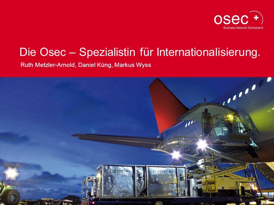 Hier Bild platzieren (weisser Balken bleibt nur bei Partner-Logo) Die Osec – Spezialistin für Internationalisierung. Ruth Metzler-Arnold, Daniel Küng,