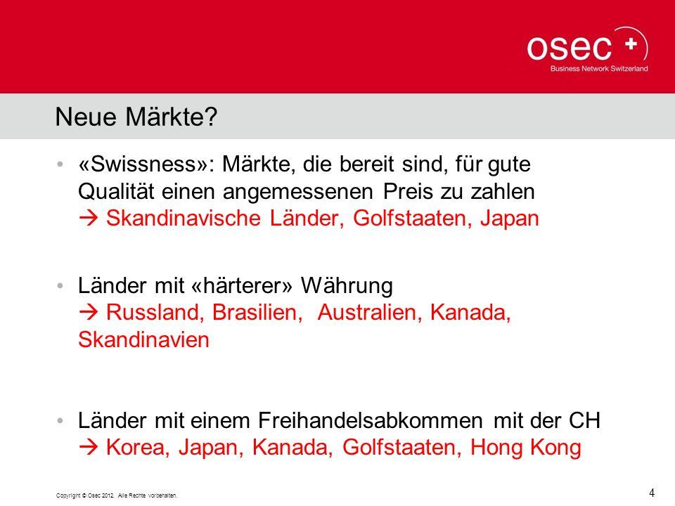 Neue Märkte? «Swissness»: Märkte, die bereit sind, für gute Qualität einen angemessenen Preis zu zahlen Skandinavische Länder, Golfstaaten, Japan Länd