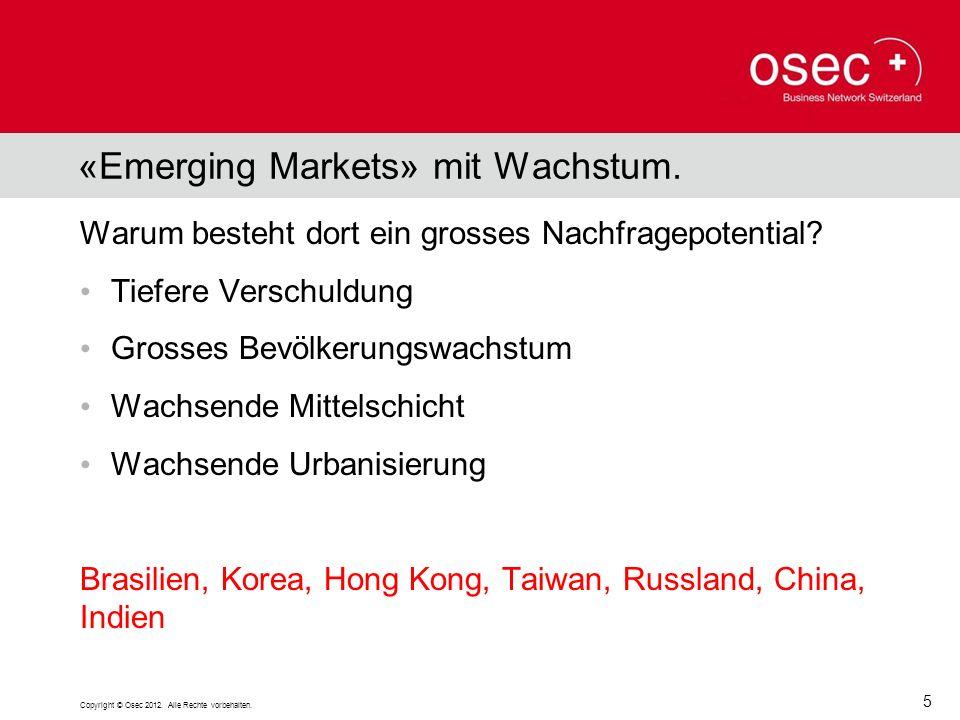«Emerging Markets» mit Wachstum. Warum besteht dort ein grosses Nachfragepotential? Tiefere Verschuldung Grosses Bevölkerungswachstum Wachsende Mittel